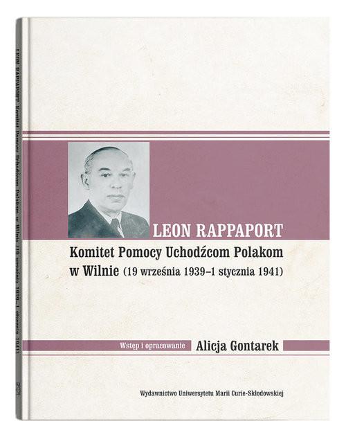 okładka Leon Rappaport. Komitet Pomocy Uchodźcom Polakom w Wilnie (19 września 1939 - 1 stycznia 1941)książka |  | Gontarek Alicja