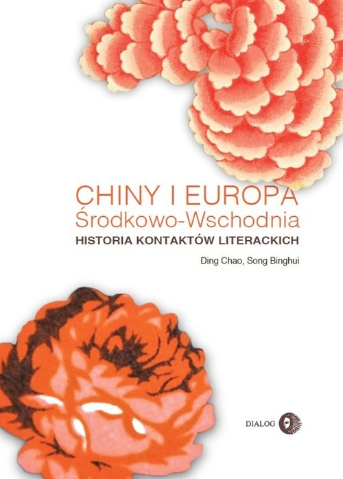 okładka Chiny i Europa Środkowo-Wschodnia Historia kontaktów literackich, Książka   Ding Chao, Song Binghui