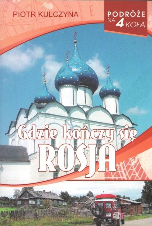 okładka Gdzie kończy się Rosja, Książka | Kulczyna Piotr