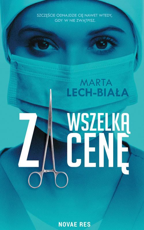 okładka Za wszelką cenę, Książka | Marta Lech-Biała
