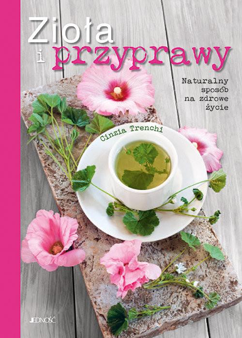 okładka Zioła i przyprawy Naturalny sposób na zdrowe życie, Książka | Trenchi Cinzia
