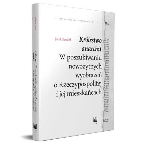 okładka Królestwo anarchii W poszukiwaniu nowożytnych wyorażeń o Rzeczypospolitej i jej mieszkańcach, Książka | Kordel Jacek