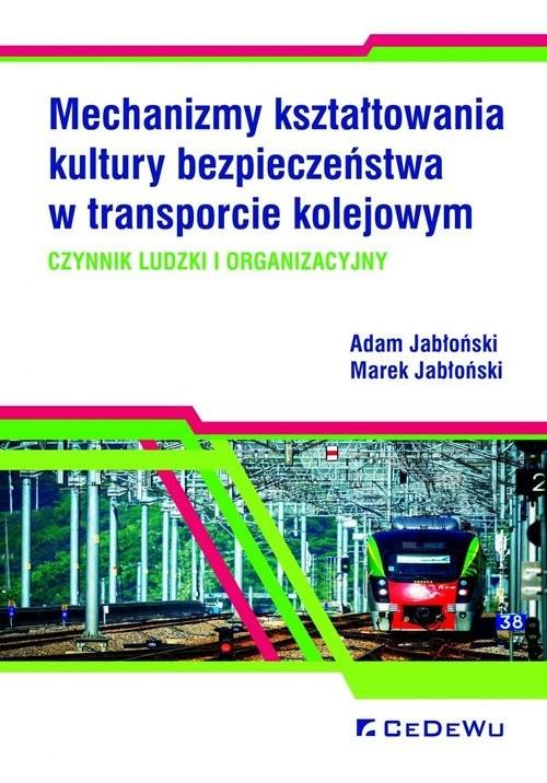 okładka Mechanizmy kształtowania kultury bezpieczeństwa w transporcie kolejowym. Czynnik ludzki i organizacyjnyksiążka |  | Adam Jabłoński, Marek Jabłoński