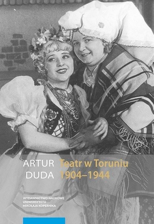 okładka Teatr w Toruniu 1904-1944 Opowieść performatyczna, Książka | Duda Artur
