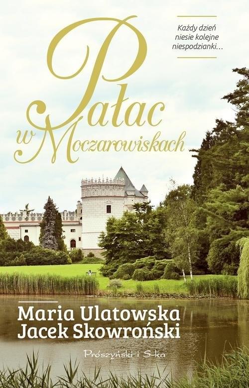 okładka Pałac w Moczarowiskach, Książka | Jacek Skowroński, Maria Ulatowska