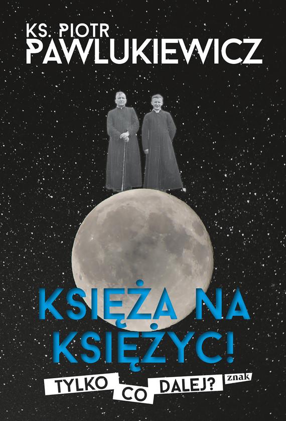 okładka Księża na Księżyc! Tylko co dalej?ebook | epub, mobi | ks. Piotr Pawlukiewicz