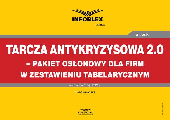 okładka Tarcza antykryzysowa 2.0 – pakiet osłonowy dla firm w zestawieniu tabelarycznym, Ebook   Ewa Sławińska