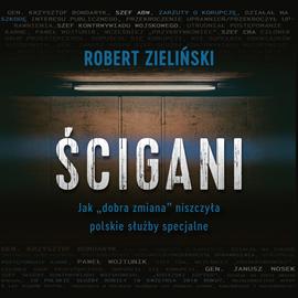 """okładka Ścigani. Jak """"dobra zmiana"""" niszczyła polskie służby specjalne, Audiobook   Robert  Zieliński"""