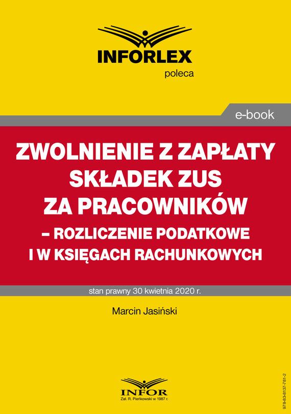 okładka Zwolnienie z zapłaty składek ZUS za pracowników – rozliczenie podatkowe i w księgach rachunkowych, Ebook   Paweł Muż, Tomasz Krywan