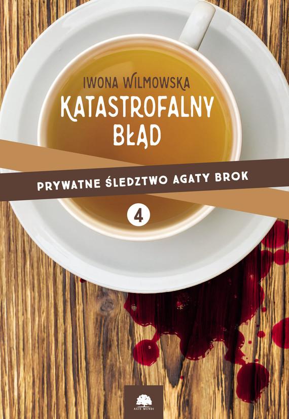 okładka Katastrofalny błąd. Prywatne śledztwo Agaty Brok t.4ebook | epub, mobi | Iwona Wilmowska