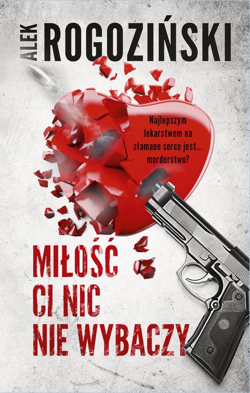 okładka Miłość ci nic nie wybaczy Wielkie Literyksiążka |  | Alek Rogoziński