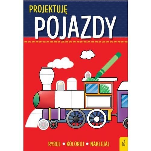 okładka Projektuję Pojazdy Rysuj Koloruj Naklejaj, Książka  