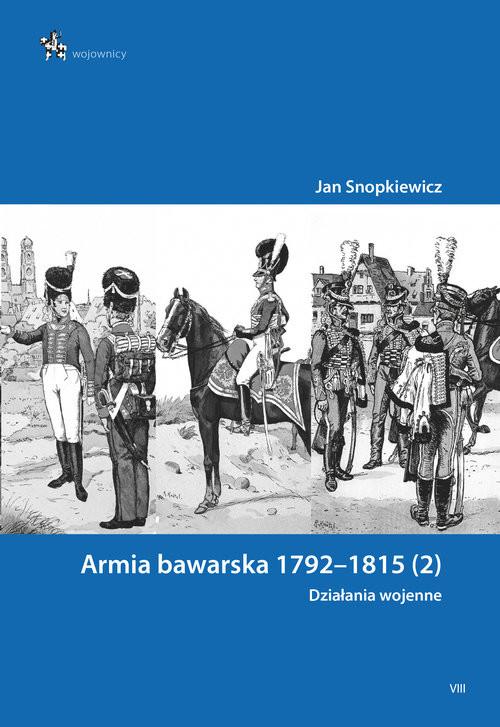okładka Armia bawarska 1792-1815 (2). Działania wojenneksiążka |  | Snopkiewicz Jan
