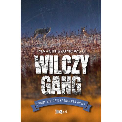 okładka Wilczy gang i nowe historie Kazimierza Nóżki, Książka | Marcin Szumowski