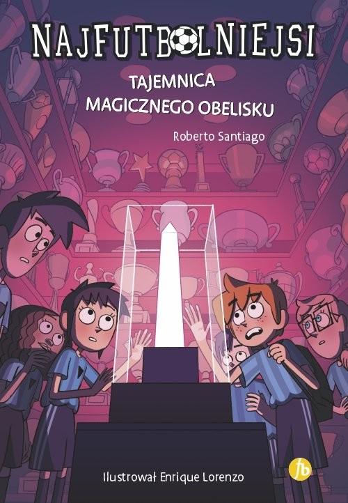 okładka Najfutbolniejsi 12 Tajemnica magicznego obelisku, Książka | Santiago Roberto