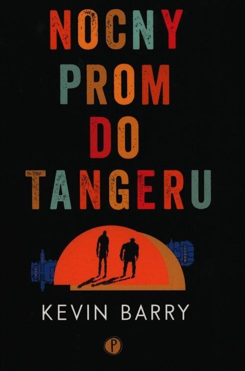 okładka Nocny prom do Tangeruksiążka      Kevin Barry