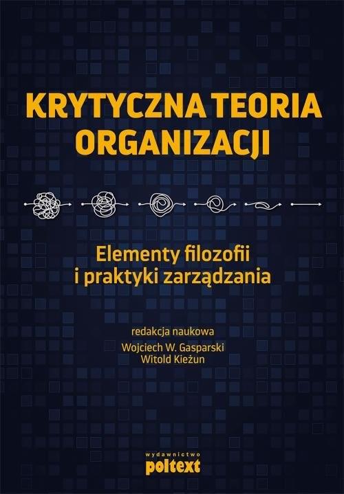 okładka Krytyczna teoria organizacji Elementy filozofii i praktyki zarządzaniaksiążka |  |