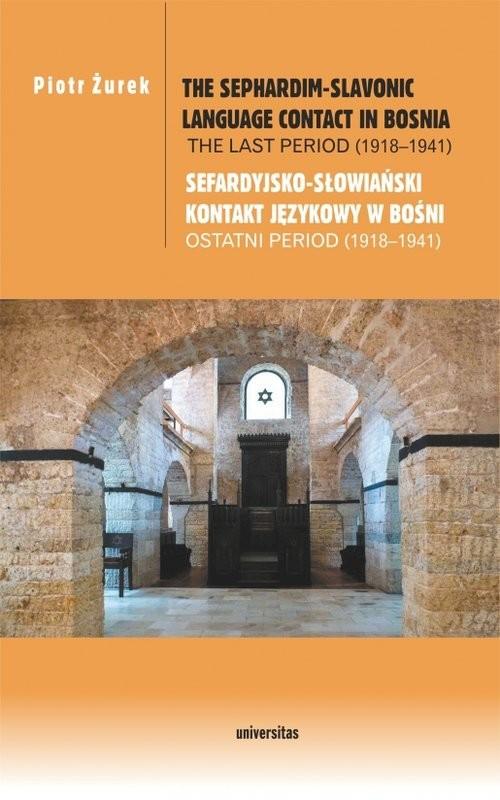 okładka The Sephardim-Slavonic language contact in Bosnia The last period (1918-1941) / Sefardyjsko-słowiań, Książka | Żurek Piotr