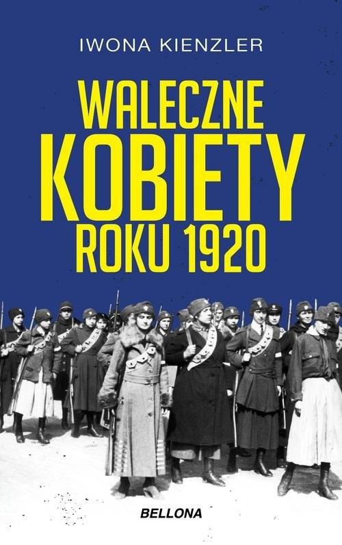 okładka Waleczne kobiety roku 1920, Książka   Iwona Kienzler