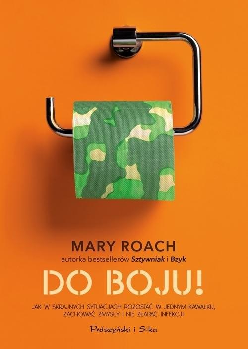 okładka Do boju! Jak w skrajnych sytuacjach pozostać w jednym kawałku, zachować zmysły i nie złapać infekcji, Książka   Mary Roach