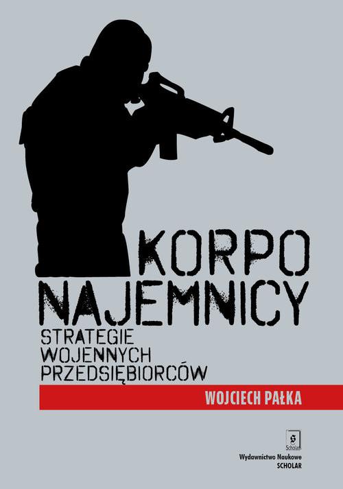 okładka Korponajemnicy Strategie wojennych przedsiębiorców, Książka | Pałka Wojciech