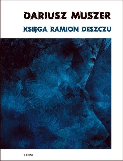 okładka Księga ramion deszczu, Książka | Dariusz  Muszer