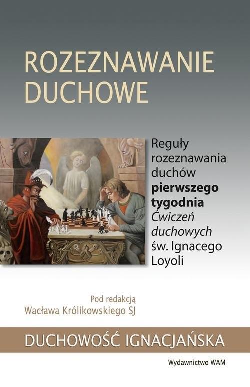 okładka Rozeznawanie duchowe Reguły rozeznawania duchów pierwszego tygodnia Ćwiczeń duchowych św. Ignacego Loyoliksiążka |  |