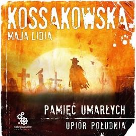 okładka Upiór Południa. Tom 2. Pamięć umarłych, Audiobook | Lidia Kossakowska Maja