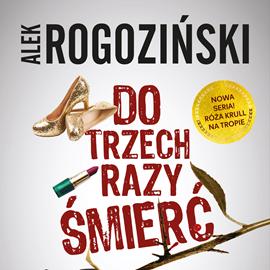 okładka Do trzech razy śmierćaudiobook | MP3 | Alek Rogoziński