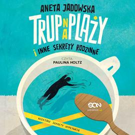 okładka Trup na plaży i inne sekrety rodzinneaudiobook | MP3 | Aneta Jadowska