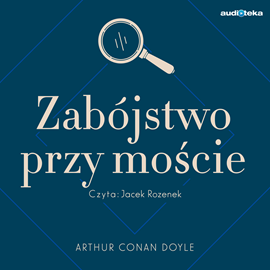 okładka Zabójstwo przy mościeaudiobook | MP3 | Arthur Conan Doyle