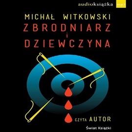 okładka Zbrodniarz i dziewczynaaudiobook | MP3 | Michał Witkowski