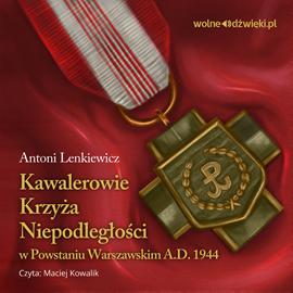 okładka Kawalerowie Krzyża Niepodległości w Powstaniu Warszawskimaudiobook   MP3   Lenkiewicz Antoni