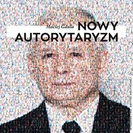 okładka Nowy autorytaryzmaudiobook | MP3 | Maciej Gdula