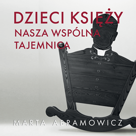 okładka Dzieci księży. Nasza wspólna tajemnica, Audiobook | Marta Abramowicz
