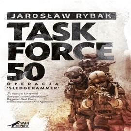 okładka Task Force 50 - Operacja SledgeHammer, Audiobook   Jarosław Rybak