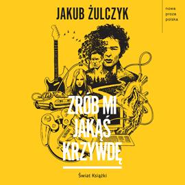 okładka Zrób mi jakąś krzywdęaudiobook | MP3 | Jakub Żulczyk