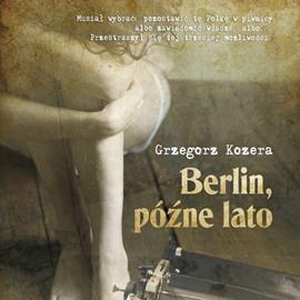 okładka Berlin, późne lato, Audiobook | Grzegorz  Kozera