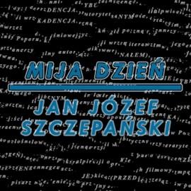 okładka Mija dzień, Audiobook | Józef Szczepański Jan