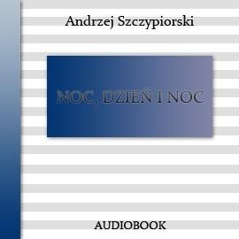okładka Noc, dzień i noc, Audiobook | Andrzej Szczypiorski