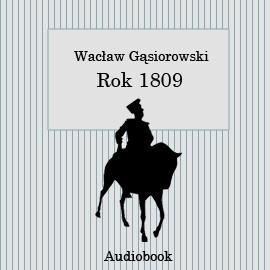 okładka Rok 1809, Audiobook | Wacław Gąsiorowski