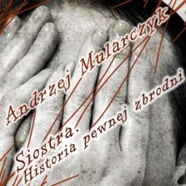 okładka Siostra. Historia pewnej zbrodni, Audiobook | Andrzej Mularczyk