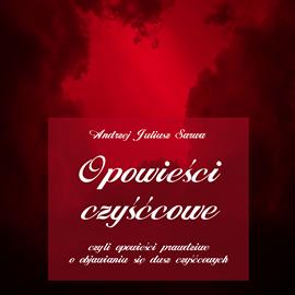 okładka Opowieści czyśćcowe, czyli opowieści prawdziwe o objawianiu się dusz czyśćcowychaudiobook | MP3 | Juliusz Sarwa Andrzej