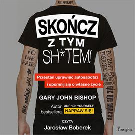 okładka Skończ z tym sh*tem! Przestań uprawiać autosabotaż i upomnij się o własne życie, Audiobook | John Bishop Gary