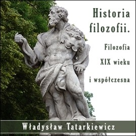 okładka Historia filozofii. Filozofia XIX wieku i współczesna TOM III, Audiobook | Władysław  Tatarkiewicz