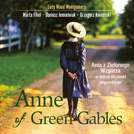 okładka Anne of Green Gables. Ania z Zielonego Wzgórza w wersji do nauki języka angielskiego, Audiobook | Lucy Maud Montgomery