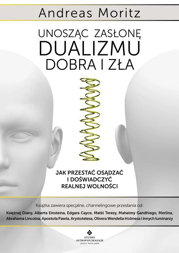 okładka Unosząc zasłonę dualizmu – dobra i zła. Jak przestać osądzać i doświadczyć realnej wolności - PDF, Ebook | Andreas Moritz