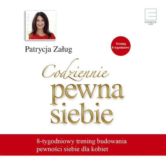 okładka Codziennie pewna siebie.  8-tygodniowy trening budowania pewności siebie dla kobiet, Audiobook | Patrycja Załug