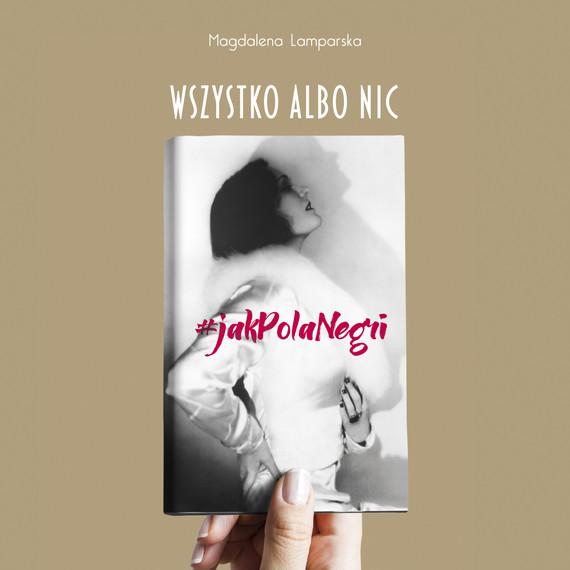 okładka Wszystko albo nic. #jakPolaNegriaudiobook | MP3 | Magdalena Lamparska