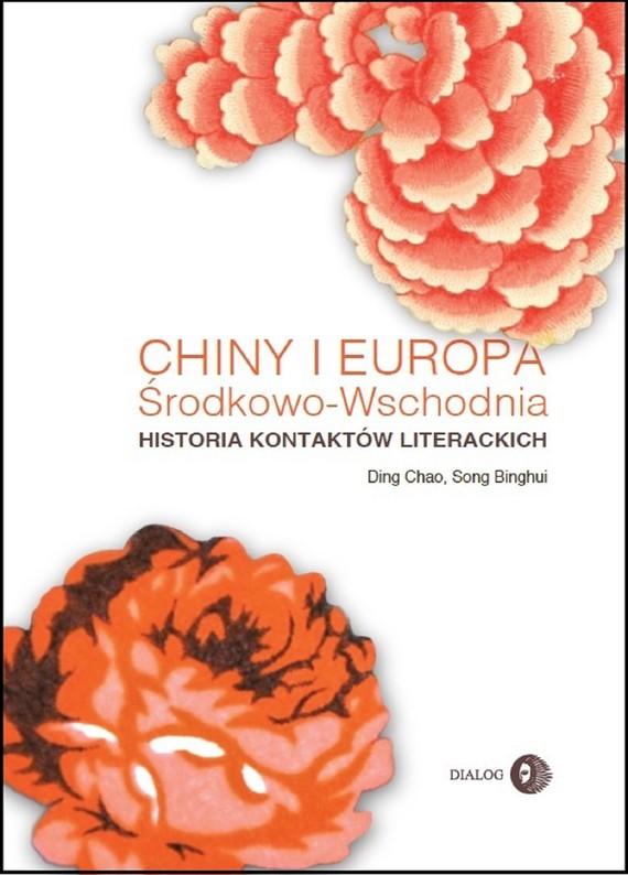 okładka Chiny i Europa Środkowo-Wschodnia. Historia kontaktów literackich, Ebook | Ding Chao, Song Binghui